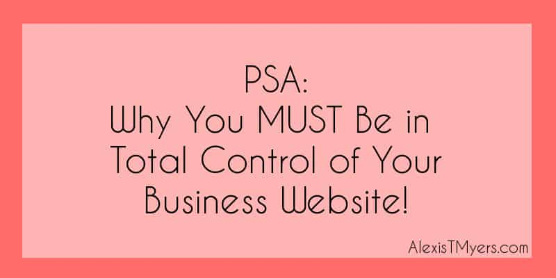 Why You Must Be In Total Control of Your Business Website